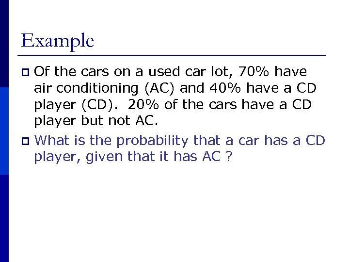 Example Of the cars on a used car lot, 70% have air conditioning (AC)