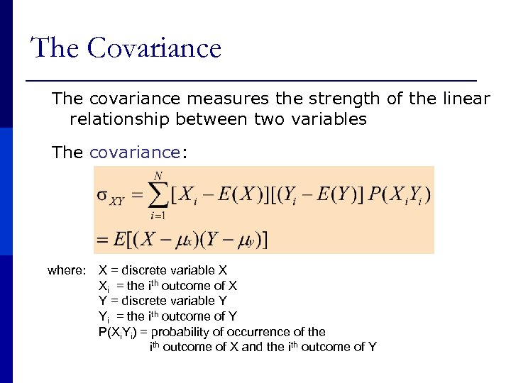 The Covariance The covariance measures the strength of the linear relationship between two variables