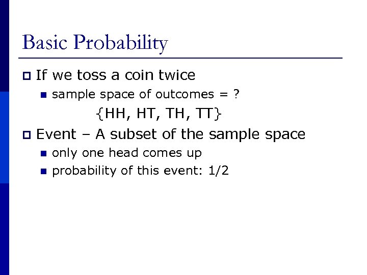 Basic Probability p If we toss a coin twice n sample space of outcomes