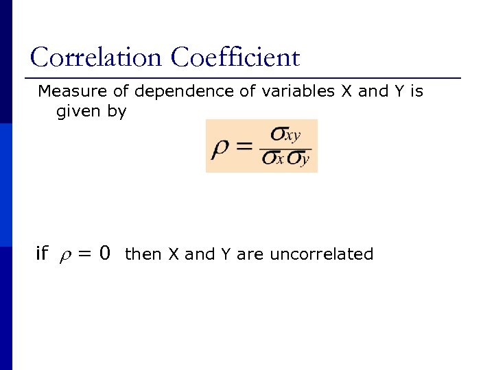 Correlation Coefficient Measure of dependence of variables X and Y is given by if