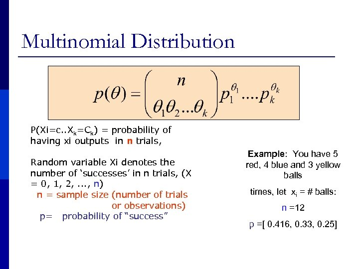 Multinomial Distribution P(Xi=c. . Xk=Ck) = probability of having xi outputs in n trials,
