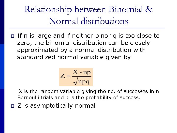 Relationship between Binomial & Normal distributions p If n is large and if neither