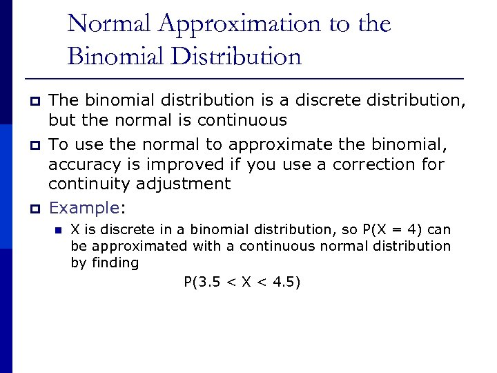 Normal Approximation to the Binomial Distribution p p p The binomial distribution is a