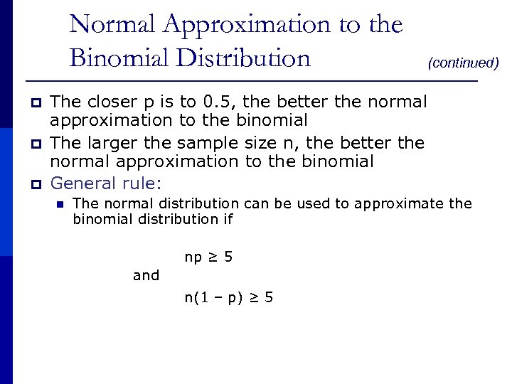 Normal Approximation to the Binomial Distribution p p p (continued) The closer p is
