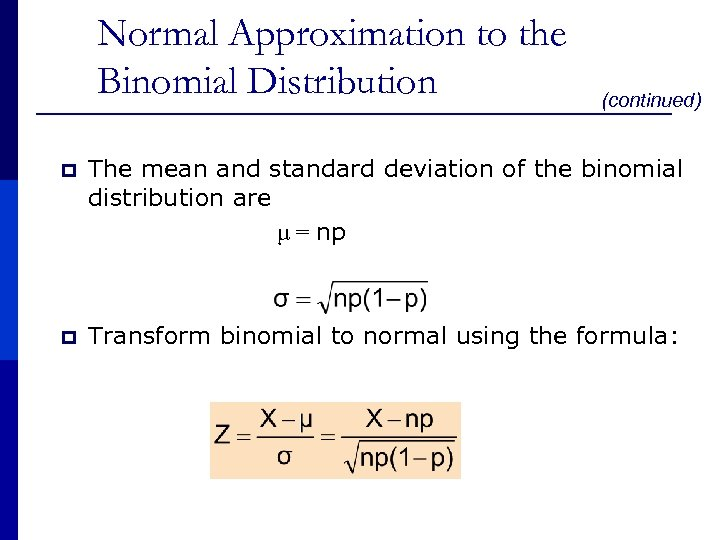 Normal Approximation to the Binomial Distribution p (continued) The mean and standard deviation of