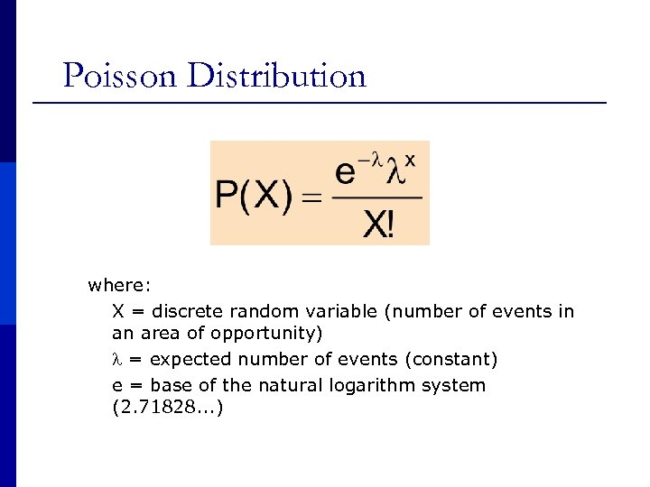 Poisson Distribution where: X = discrete random variable (number of events in an area