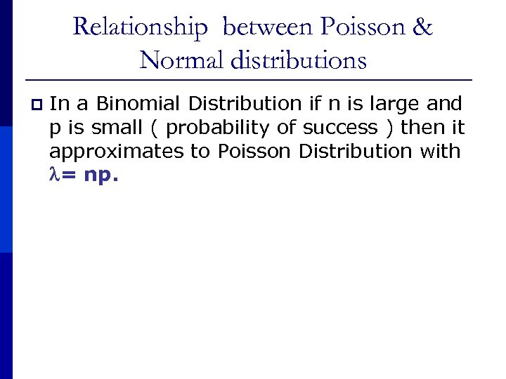 Relationship between Poisson & Normal distributions p In a Binomial Distribution if n is