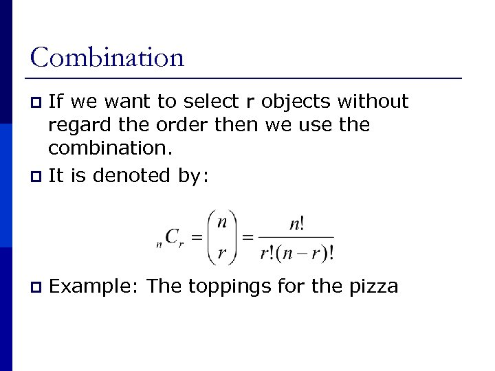 Combination If we want to select r objects without regard the order then we