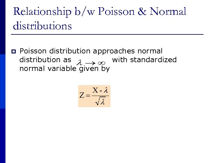 Relationship b/w Poisson & Normal distributions p Poisson distribution approaches normal distribution as with