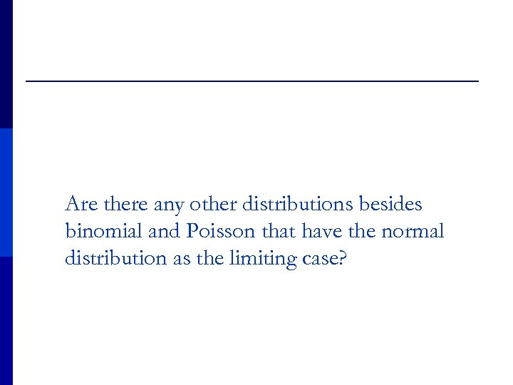 Are there any other distributions besides binomial and Poisson that have the normal distribution