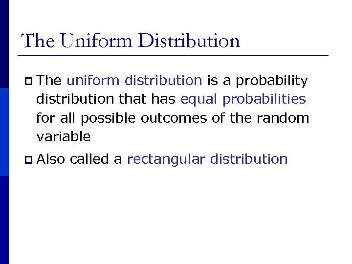 The Uniform Distribution p The uniform distribution is a probability distribution that has equal
