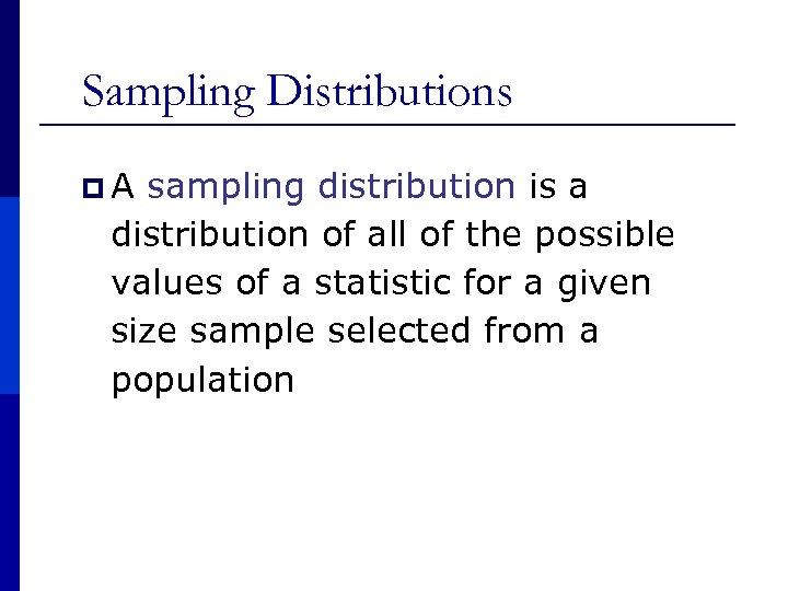 Sampling Distributions p A sampling distribution is a distribution of all of the possible