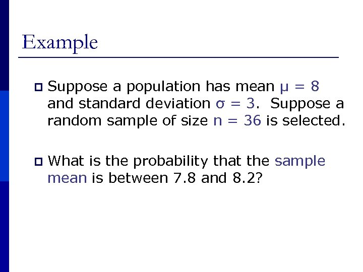 Example p Suppose a population has mean μ = 8 and standard deviation σ