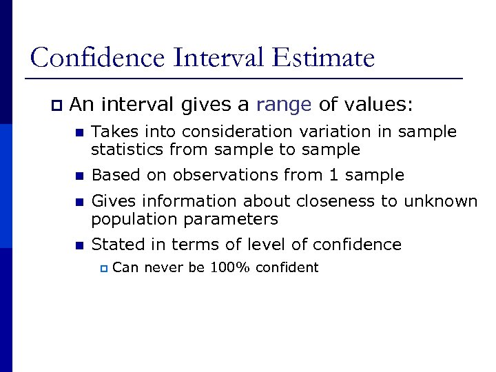 Confidence Interval Estimate p An interval gives a range of values: n Takes into