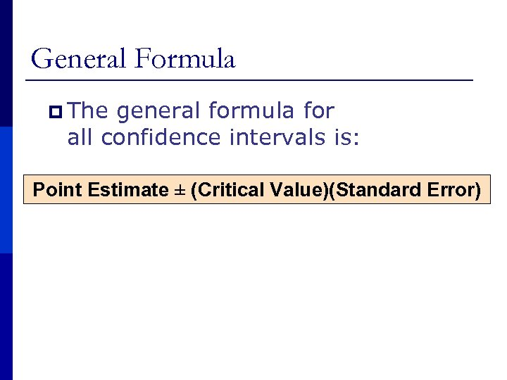 General Formula p The general formula for all confidence intervals is: Point Estimate ±