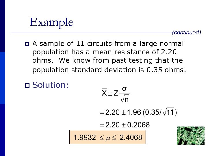 Example (continued) p A sample of 11 circuits from a large normal population has
