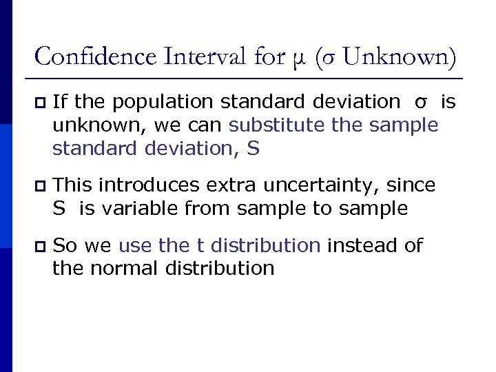 Confidence Interval for μ (σ Unknown) p If the population standard deviation σ is
