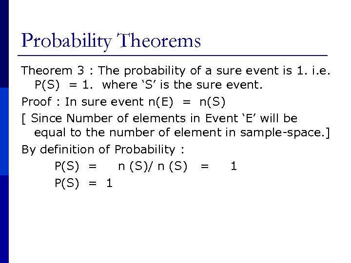 Probability Theorems Theorem 3 : The probability of a sure event is 1. i.