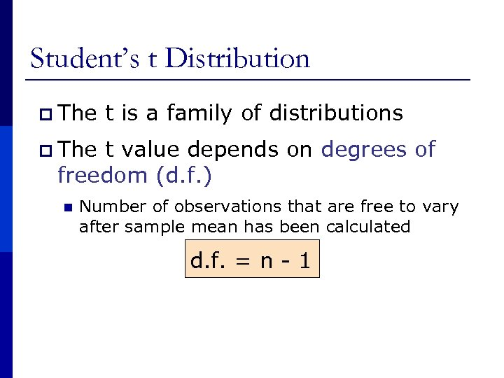 Student's t Distribution p The t is a family of distributions p The t