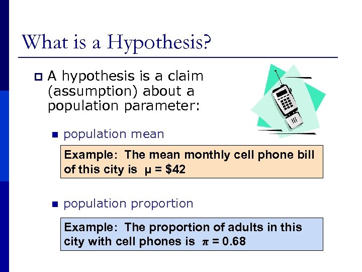 What is a Hypothesis? p A hypothesis is a claim (assumption) about a population
