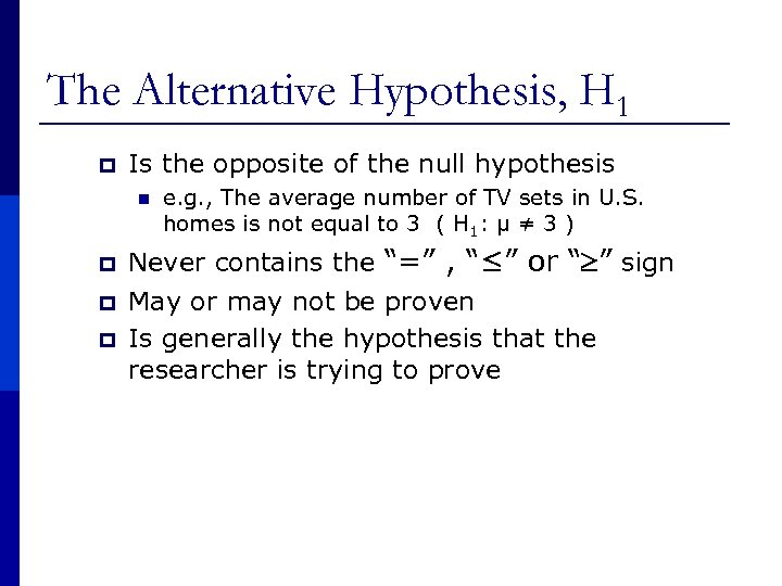 The Alternative Hypothesis, H 1 p Is the opposite of the null hypothesis n