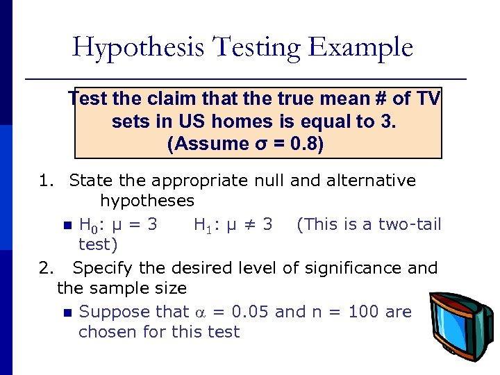 Hypothesis Testing Example Test the claim that the true mean # of TV sets