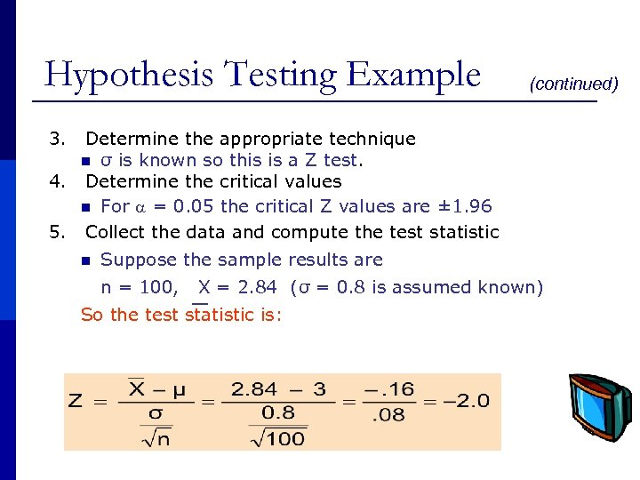 Hypothesis Testing Example (continued) 3. Determine the appropriate technique n σ is known so