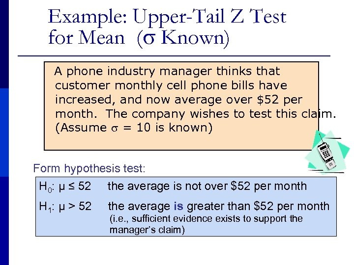 Example: Upper-Tail Z Test for Mean ( Known) A phone industry manager thinks that