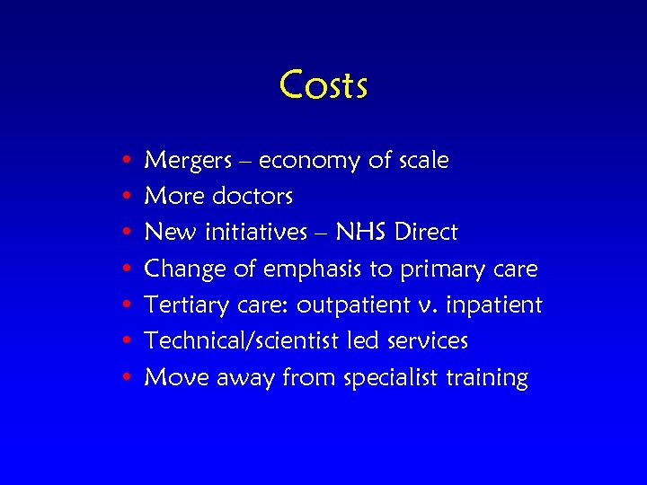 Costs • • Mergers – economy of scale More doctors New initiatives – NHS