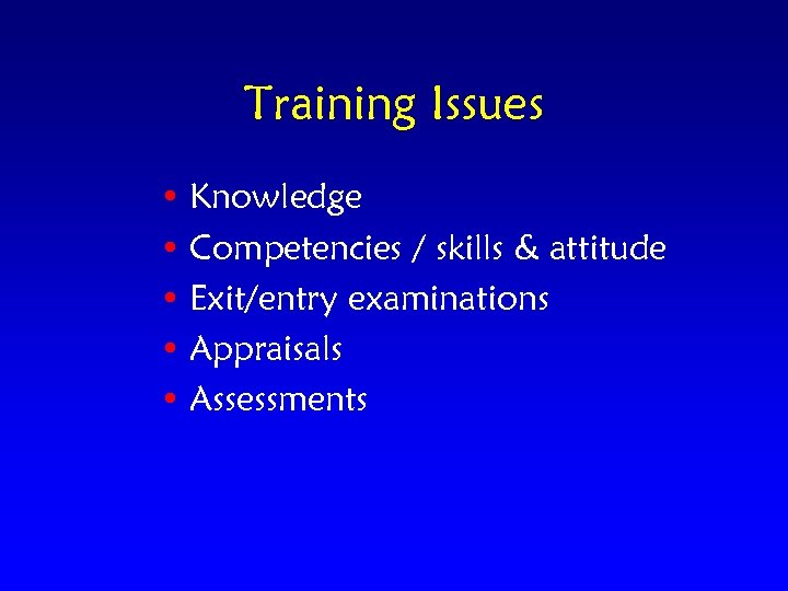 Training Issues • Knowledge • Competencies / skills & attitude • Exit/entry examinations •