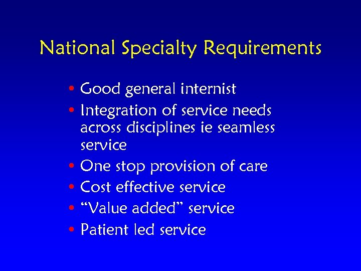 National Specialty Requirements • Good general internist • Integration of service needs across disciplines