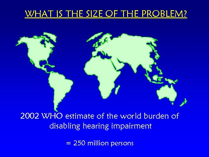 WHAT IS THE SIZE OF THE PROBLEM? 2002 WHO estimate of the world burden