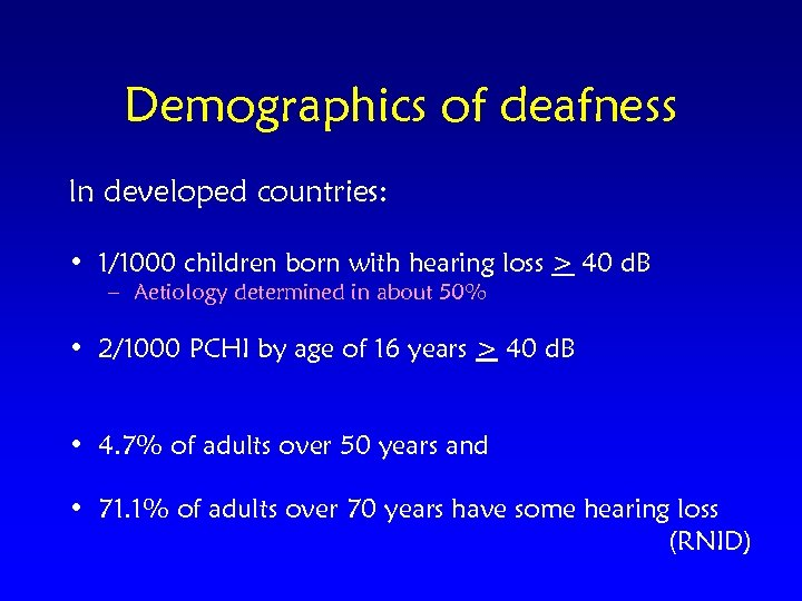 Demographics of deafness In developed countries: • 1/1000 children born with hearing loss >