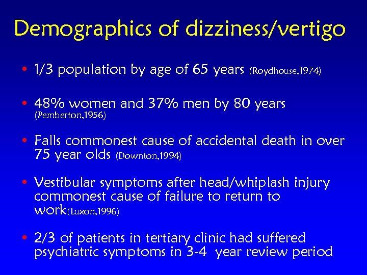 Demographics of dizziness/vertigo • 1/3 population by age of 65 years (Roydhouse, 1974) •