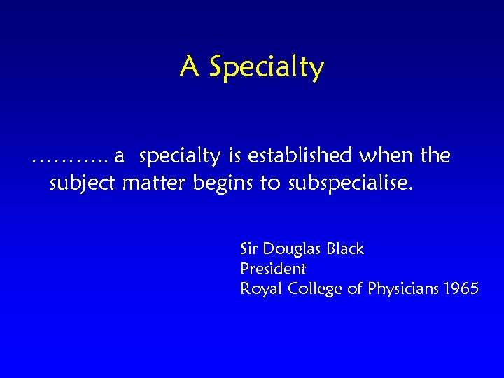 A Specialty ………. . a specialty is established when the subject matter begins to