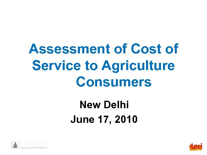 Assessment of Cost of Service to Agriculture Consumers New Delhi June 17, 2010