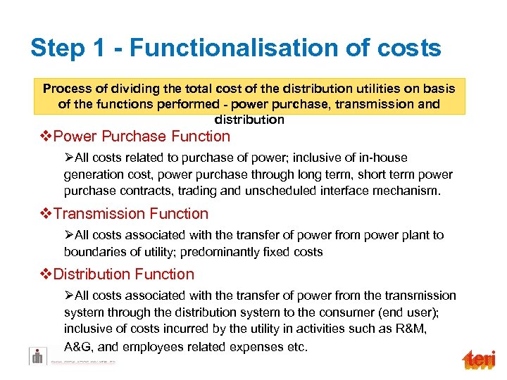 Step 1 - Functionalisation of costs Process of dividing the total cost of the