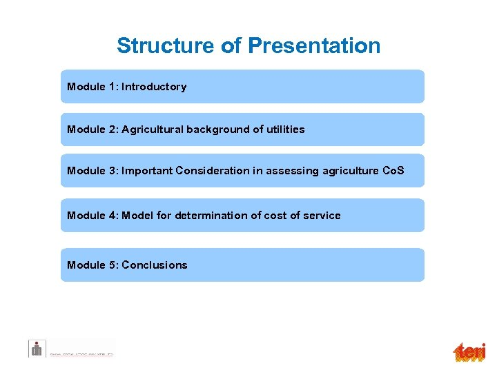 Structure of Presentation Module 1: Introductory Module 2: Agricultural background of utilities Module 3: