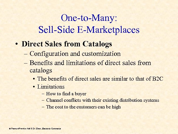 One-to-Many: Sell-Side E-Marketplaces • Direct Sales from Catalogs – Configuration and customization – Benefits