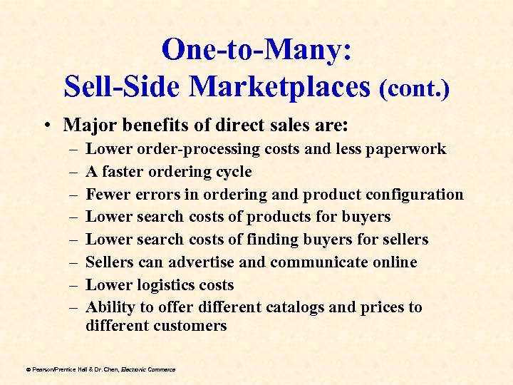 One-to-Many: Sell-Side Marketplaces (cont. ) • Major benefits of direct sales are: – –