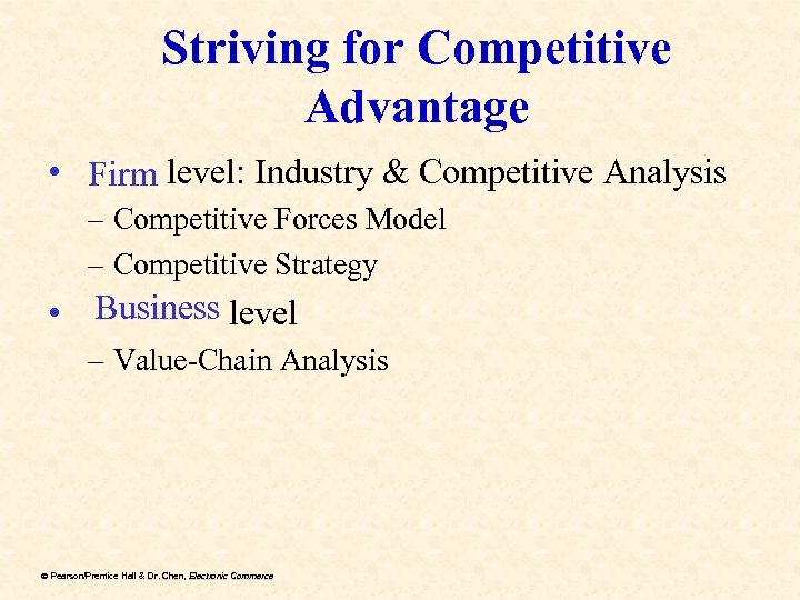 Striving for Competitive Advantage • Firm level: Industry & Competitive Analysis – Competitive Forces