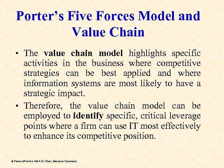 Porter's Five Forces Model and Value Chain • The value chain model highlights specific