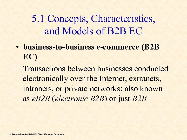 5. 1 Concepts, Characteristics, and Models of B 2 B EC • business-to-business e-commerce