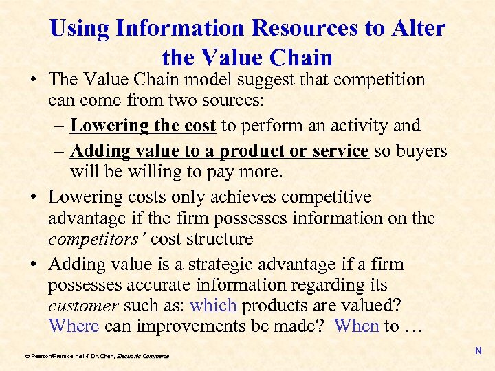 Using Information Resources to Alter the Value Chain • The Value Chain model suggest