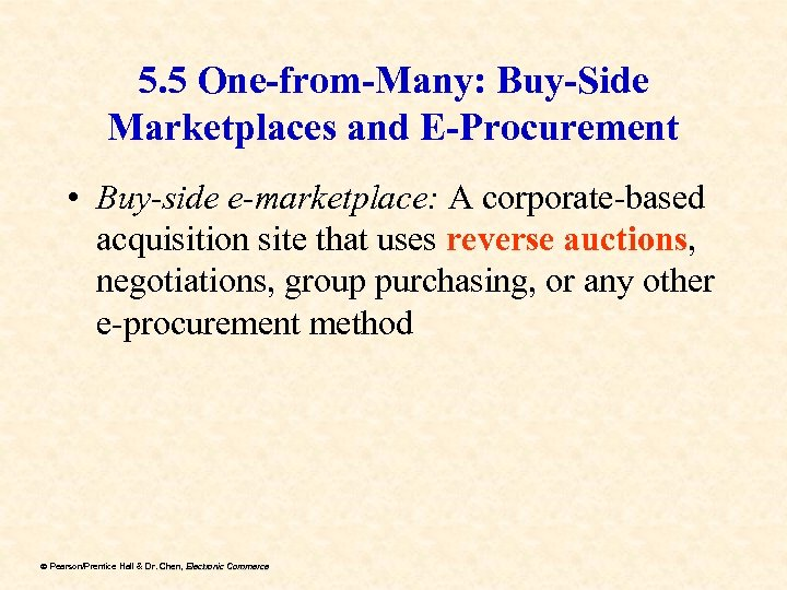 5. 5 One-from-Many: Buy-Side Marketplaces and E-Procurement • Buy-side e-marketplace: A corporate-based acquisition site