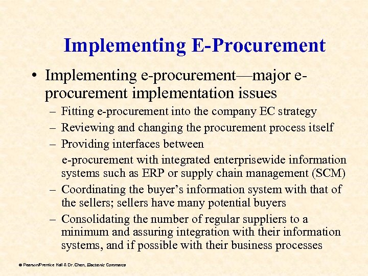 Implementing E-Procurement • Implementing e-procurement—major eprocurement implementation issues – Fitting e-procurement into the company