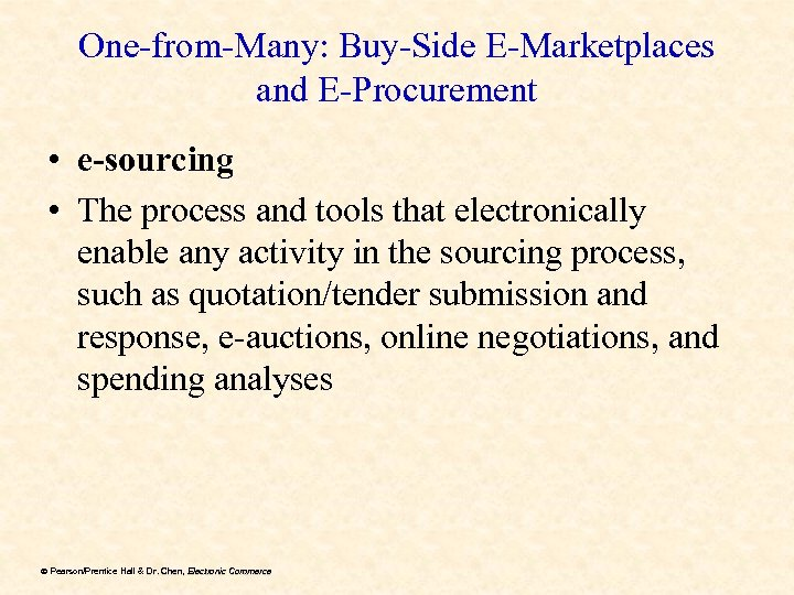 One-from-Many: Buy-Side E-Marketplaces and E-Procurement • e-sourcing • The process and tools that electronically
