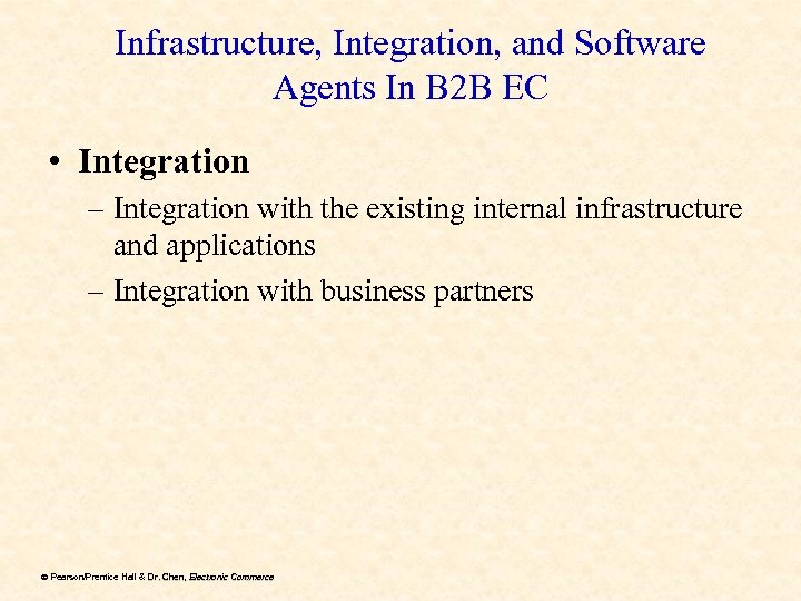 Infrastructure, Integration, and Software Agents In B 2 B EC • Integration – Integration