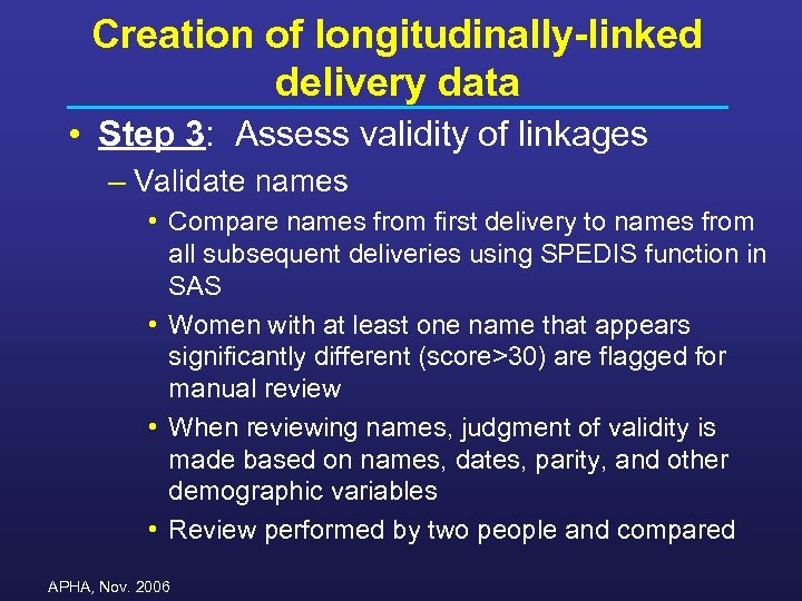 Creation of longitudinally-linked delivery data • Step 3: Assess validity of linkages – Validate