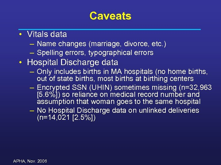 Caveats • Vitals data – Name changes (marriage, divorce, etc. ) – Spelling errors,